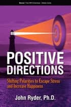 Positive Directions ebook by John Ryder, Ph.D.