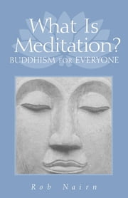 What Is Meditation? - Buddhism for Everyone ebook by Ron Nairn