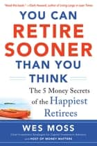 You Can Retire Sooner Than You Think ebook by Wes Moss