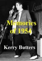 Memories Of 1954. ebook by Kerry Butters