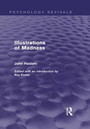 Illustrations of Madness (Psychology Revivals) ebook by John Haslam,Roy Porter