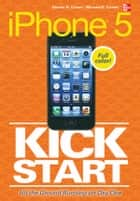iPhone 5 Kickstart ebook by Dennis Cohen, Michael Cohen
