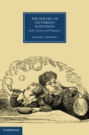 The Poetry of Victorian Scientists - Style, Science and Nonsense ebook by Professor Daniel Brown