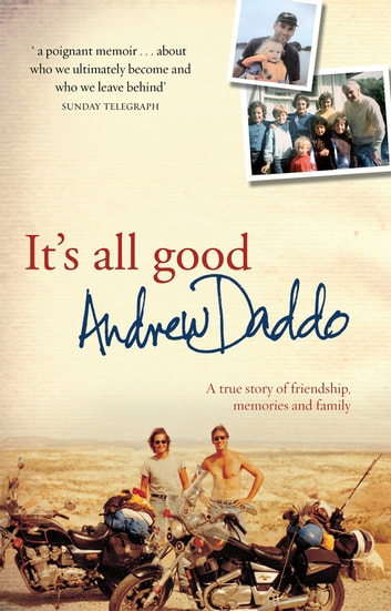 It's All Good - A true story of friendship, memories and family ebook by Andrew Daddo