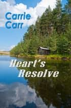 Heart's Resolve ebook by Carrie Carr