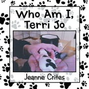 Who Am I, Terri Jo - Volume 1: Leading up to my birth ebook by Jeanne Crites