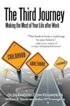 The Third Journey - Making the Most of Your Life After Work ebook by William R. Storie, Robin W. Trimingham