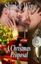 A Christmas Proposal ebook by Shirley Wine