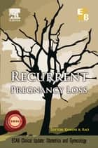 Recurrent Pregnancy Loss - ECAB ebook by Kamini Rao