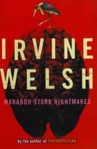 Marabou Stork Nightmares ebook by Irvine Welsh