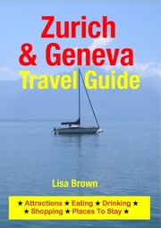 Zurich & Geneva Travel Guide - Attractions, Eating, Drinking, Shopping & Places To Stay ebook by Lisa Brown
