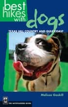 Best Hikes with Dogs Texas Hill Country and Coast ebook by Melissa Gaskill