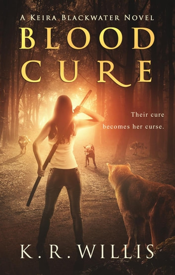 Blood Cure - A Keira Blackwater Novel, #1 ebook by K. R. Willis