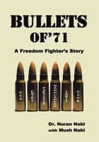 Bullets of '71 - A Freedom Fighter's Story ebook by Dr. Nuran Nabi