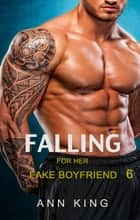 Falling for her Fake Boyfriend: 6 ebook by Ann King