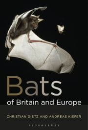 Bats of Britain and Europe ebook by Christian Dietz,Andreas Kiefer
