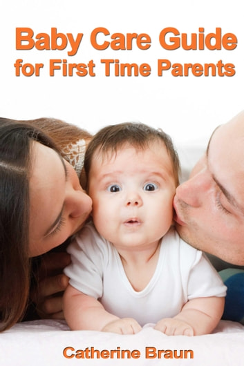 Baby Care Guide for First Time Parents ebook by Catherine Braun