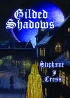 Gilded Shadows ebook by Stephanie J Cress