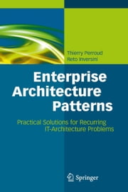 Enterprise Architecture Patterns - Practical Solutions for Recurring IT-Architecture Problems ebook by Thierry Perroud,Reto Inversini