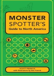 Monster Spotter's Guide to North America ebook by Scott Francis
