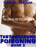Testosterone Poisoning Book 3 ebook by Carole McKee
