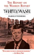 Whitewash - The Report on the Warren Report ebook by Harold Weisberg