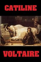 Catiline ebook by Voltaire