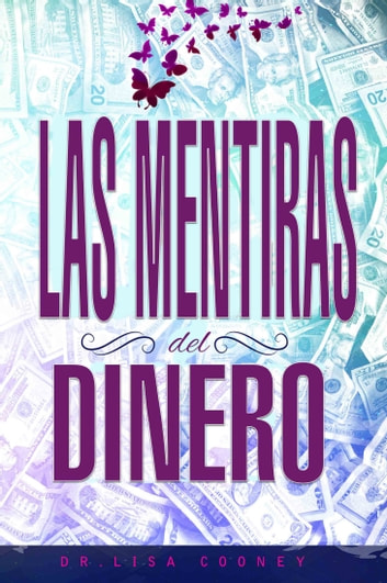 LAS MENTIRAS DEL DINERO ebook by Dr. Lisa Cooney