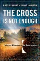 The Cross Is Not Enough ebook by Ross Clifford,Philip Johnson