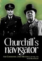 Churchill's Navigator ebook by John  Mitchell, Sean Feast