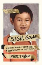 Sigh, Gone - A Misfit's Memoir of Great Books, Punk Rock, and the Fight to Fit In ebook by Phuc Tran