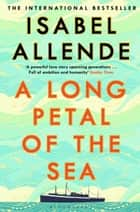 A Long Petal of the Sea - The Sunday Times Bestseller ebook by Isabel Allende
