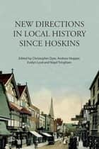 New Directions in Local History Since Hoskins ebook by Christopher Dyer,Andrew Hopper,Evelyn Lord,Nigel Tringham
