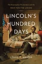 Lincoln's Hundred Days ebook by Louis P. Masur