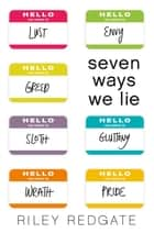 Seven Ways We Lie ebook by Riley Redgate