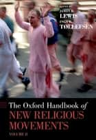 The Oxford Handbook of New Religious Movements - Volume II ebook by James R. Lewis, Inga B. Tollefsen