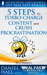 5 Steps to Turbo-Charge Content Production and Crush Procrastination - Real Fast Results, #6 ebook by Daniel Hall