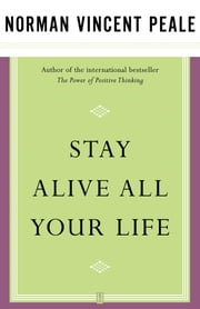 Stay Alive All Your Life ebook by Dr. Norman Vincent Peale