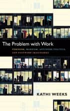 The Problem with Work ebook by Kathi Weeks