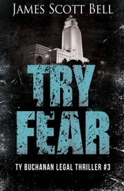 Try Fear (Ty Buchanan Legal Thriller #3) ebook by James Scott Bell