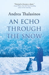 An Echo Through the Snow - A Novel ebook by Andrea Thalasinos