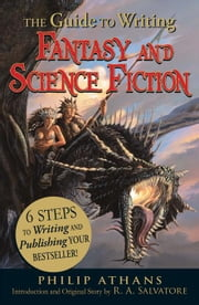 The Guide to Writing Fantasy and Science Fiction: 6 Steps to Writing and Publishing Your Bestseller! ebook by Athans, Philip
