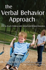The Verbal Behavior Approach - How to Teach Children with Autism and Related Disorders ebook by Mary Lynch Barbera