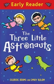 The Three Little Astronauts (Early Reader) ebook by Georgie Adams,Emily Bolam