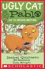 Ugly Cat & Pablo and the Missing Brother ebook by Isabel Quintero, Tom Knight