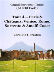 Grand Tours: Tour 4 - Paris & Châteaux, Venice, Rome, Sorrento & Amalfi Coast ebook by Caroline  Y Preston