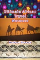 Ultimate African Travel: Morocco ebook by Herbert Howard