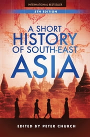 A Short History of South-East Asia ebook by Peter Church
