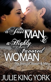 The Story of Joseph & Mary: A Just Man & A Highly Favored Woman ebook by Julie King York