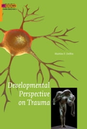 Developmental Perspective on Trauma ebook by Martine  Francis  Delfos